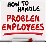 How to Handle Problem Employees Worker Management Advice